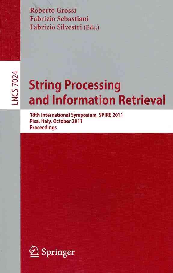 String Processing and Information Retrieval By Grossi, Roberto (EDT)/ Silvestri, Fabrizio (EDT)/ Sebastiani, Fabrizio (EDT)